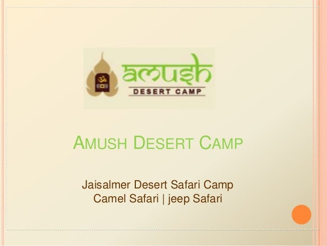 AMUSH DESERT CAMP Jaisalmer Desert Safari Camp Camel Safari   jeep Safari