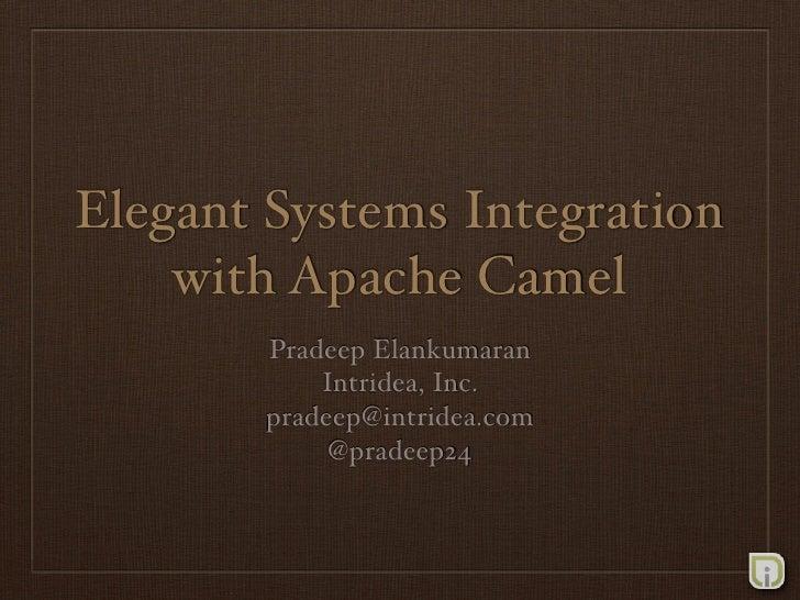 Elegant Systems Integration     with Apache Camel        Pradeep Elankumaran            Intridea, Inc.        pradeep@intr...