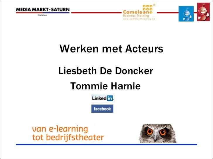 Werken met ActeursLiesbeth De Doncker   Tommie Harnie