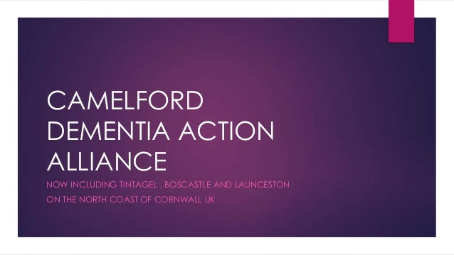 CAMELFORD DEMENTIA ACTION ALLIANCE NOW INCLUDING TINTAGEL , BOSCASTLE AND LAUNCESTON ON THE NORTH COAST OF CORNWALL UK