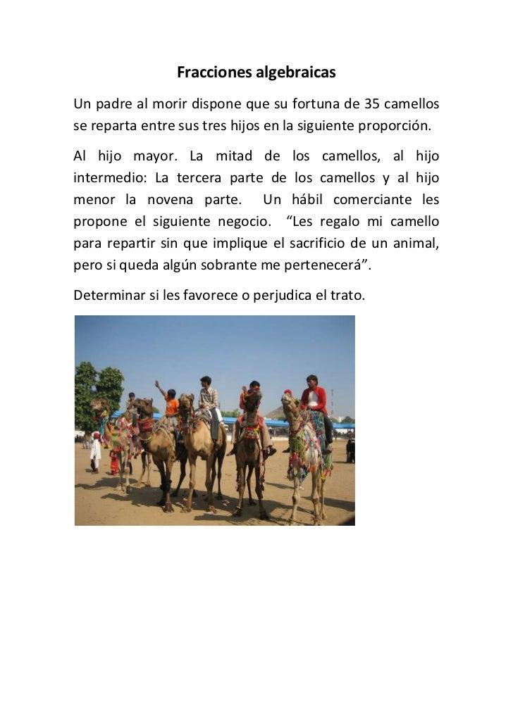 Fracciones algebraicas<br />Un padre al morir dispone que su fortuna de 35 camellos se reparta entre sus tres hijos en la ...