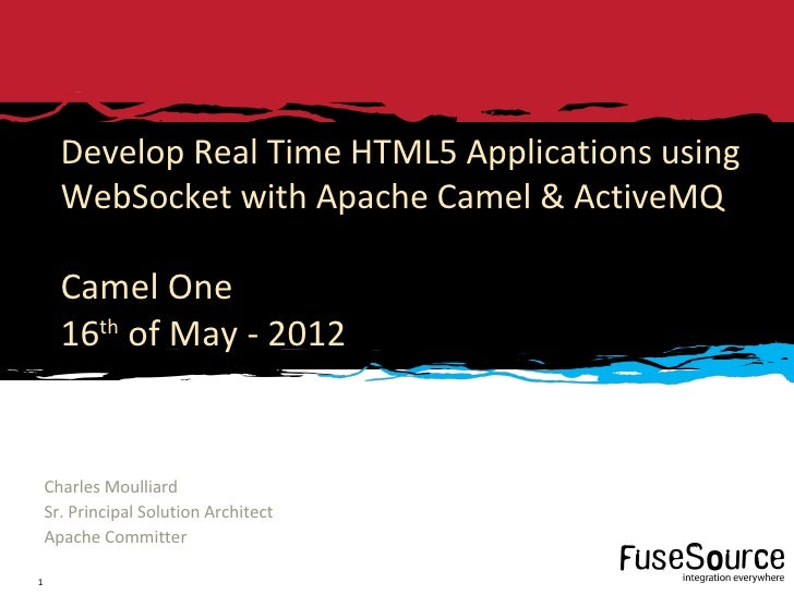 Develop Real Time HTML5 Applications using      WebSocket with Apache Camel & ActiveMQ      Camel One      16 of May - 201...