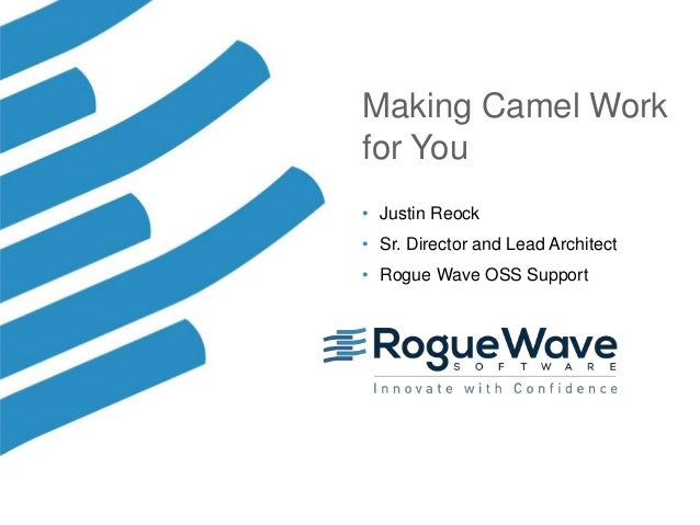 1© 2018 Rogue Wave Software, Inc. All Rights Reserved. 1 Making Camel Work for You • Justin Reock • Sr. Director and Lead ...