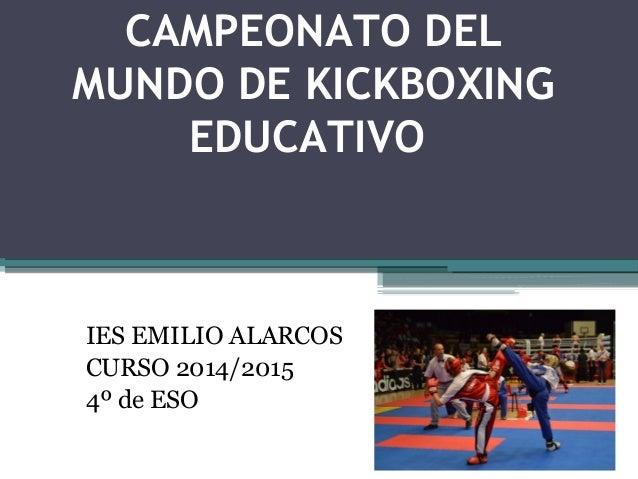 CAMPEONATO DEL MUNDO DE KICKBOXING EDUCATIVO IES EMILIO ALARCOS CURSO 2014/2015 4º de ESO