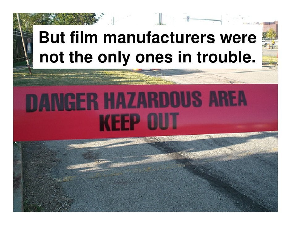 Digital imaging destroyed the film market and all those companies who tried to keep making money on film.