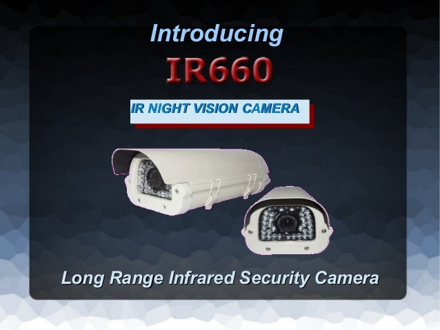 Introducing       IR NIGHT VISION CAMERA        IR NIGHT VISION CAMERALong Range Infrared Security Camera