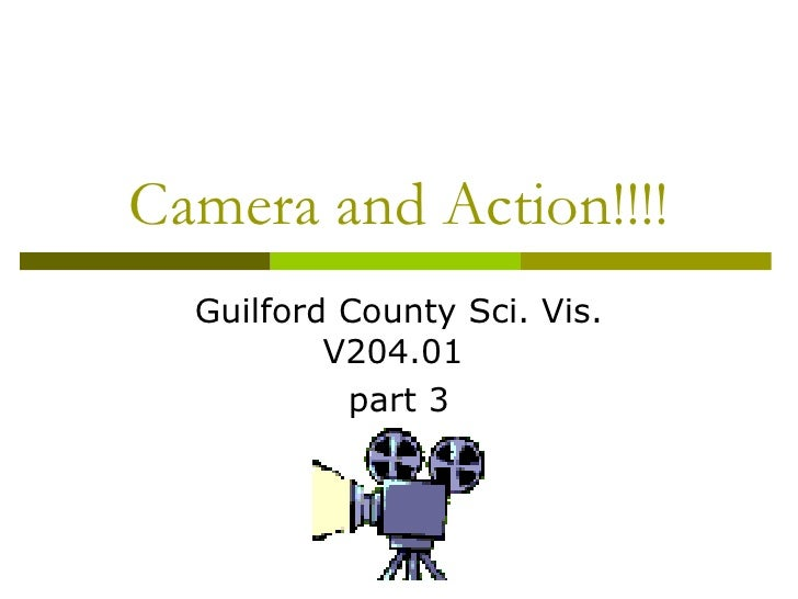 Camera and Action!!!! Guilford County Sci. Vis. V204.01  part 3