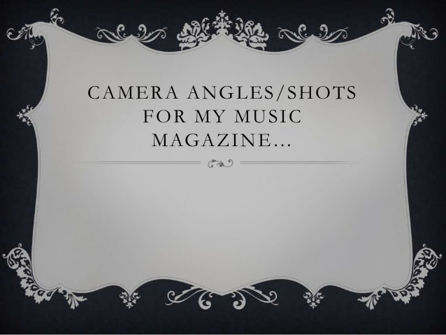 CAMERA ANGLES/SHOTS   FOR MY MUSIC    MAGAZINE…