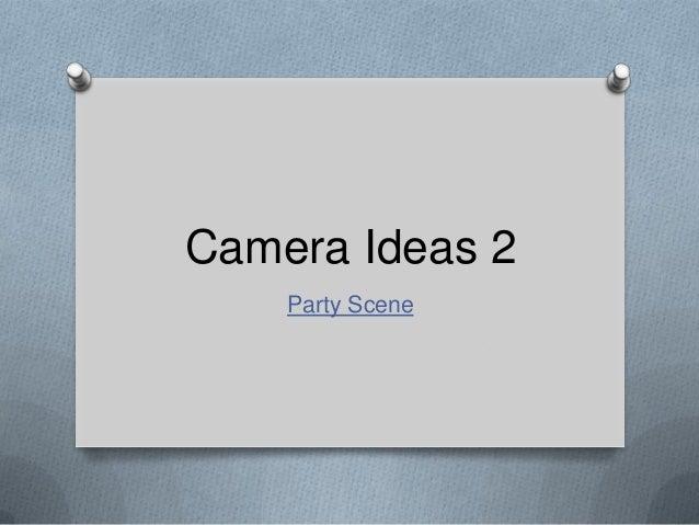 Camera Ideas 2 Party Scene