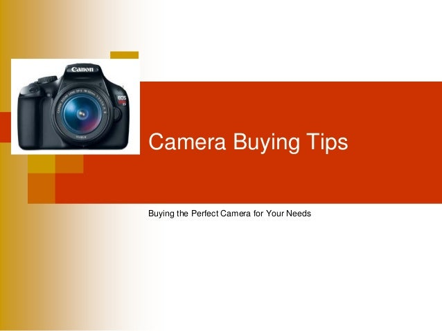 Camera Buying TipsBuying the Perfect Camera for Your Needs