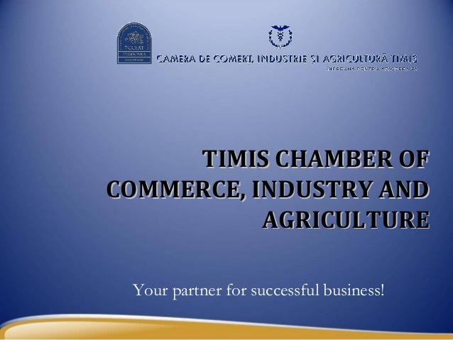 TIMIS CHAMBER OFCOMMERCE, INDUSTRY AND           AGRICULTURE Your partner for successful business!