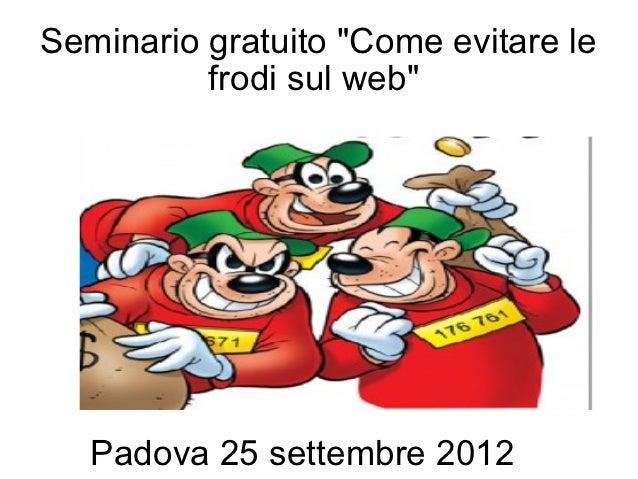 """Seminario gratuito """"Come evitare le          frodi sul web""""   Padova 25 settembre 2012"""