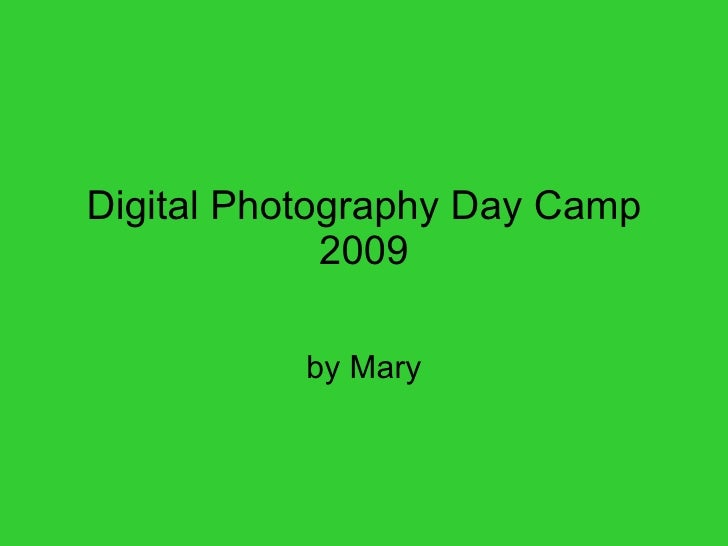 Digital Photography Day Camp 2009 by Mary
