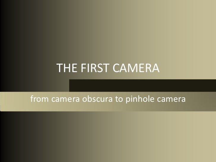 THE FIRST CAMERAfrom camera obscura to pinhole camera