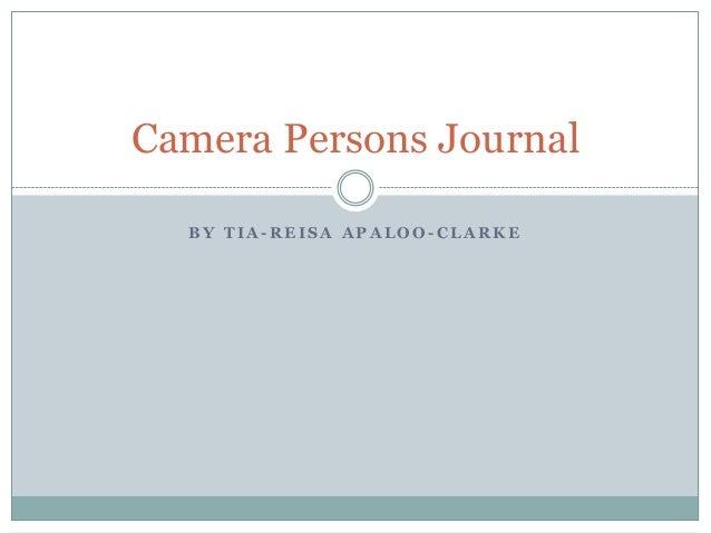 Camera Persons Journal  BY TIA-REISA APALOO-CLARKE