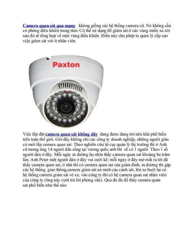 Camera quan sát qua mạng không giống các hệ thống camera cũ. Nó không cầncó phòng điều khiển trung tâm. Có thể sử dụng để ...