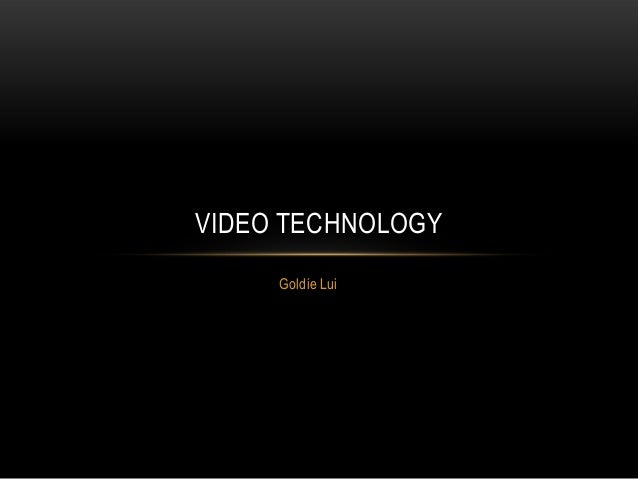 VIDEO TECHNOLOGY     Goldie Lui