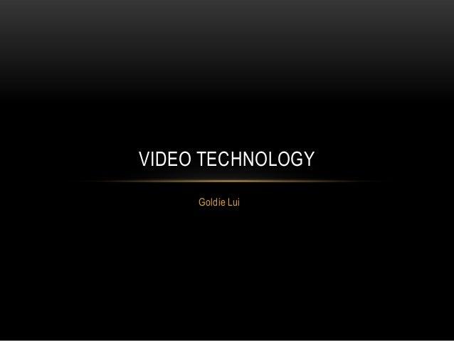 VIDEO TECHNOLOGY     Goldie Lui