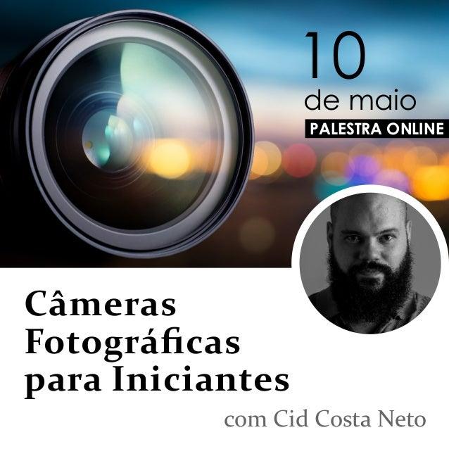 Câmeras Fotográficas para Iniciantes com Cid Costa Neto PALESTRA ONLINE 10 de maio