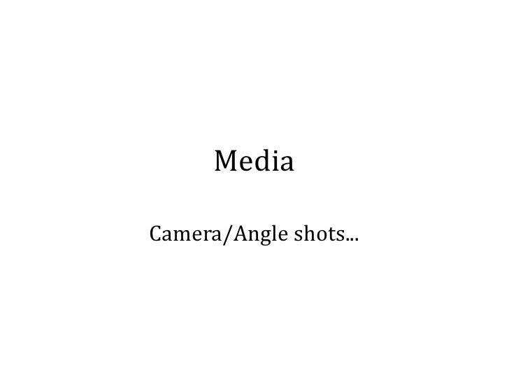 Media<br />Camera/Angle shots...<br />