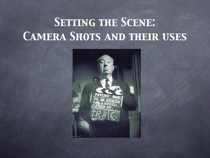 Setting the Scene:Camera Shots and their uses