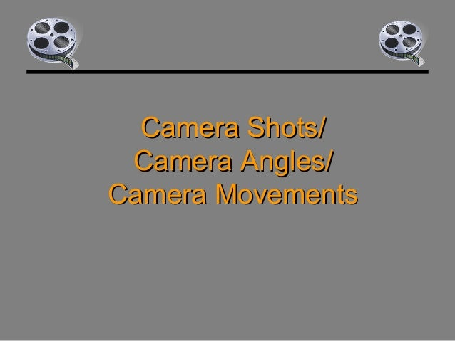 Camera Shots/Camera Shots/ Camera Angles/Camera Angles/ Camera MovementsCamera Movements