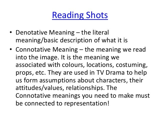 Reading Shots • Denotative Meaning – the literal meaning/basic description of what it is • Connotative Meaning – the meani...