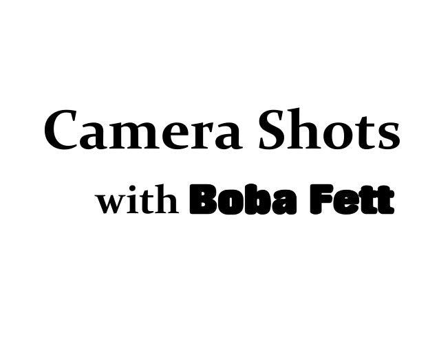 Camera Shots with Boba Fett