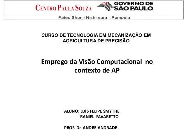 CURSO DE TECNOLOGIA EM MECANIZAÇÃO EM AGRICULTURA DE PRECISÃO Emprego da Visão Computacional no contexto de AP ALUNO: LUÍS...