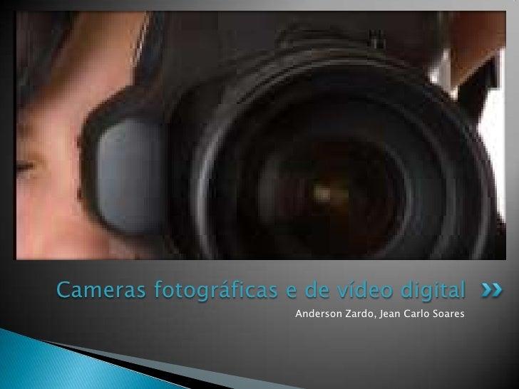 Anderson Zardo, Jean Carlo Soares<br />Cameras fotográficas e de vídeo digital<br />