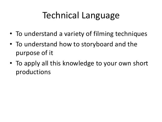 Technical Language• To understand a variety of filming techniques• To understand how to storyboard and the  purpose of it•...
