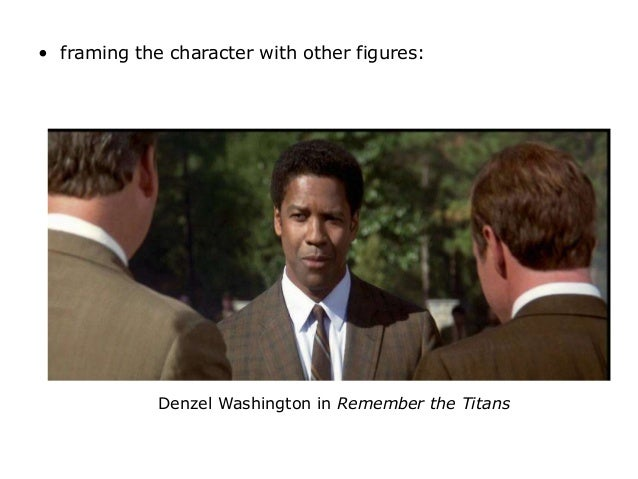 remember the titans essay on film techniques Denzel washington in remember the titans a film that utilises the zoom lens in a number of scenes part 2 - film terms and techniques, shots and angles.