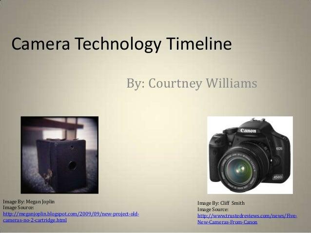 Camera Technology Timeline                                                  By: Courtney WilliamsImage By: Megan Joplin   ...
