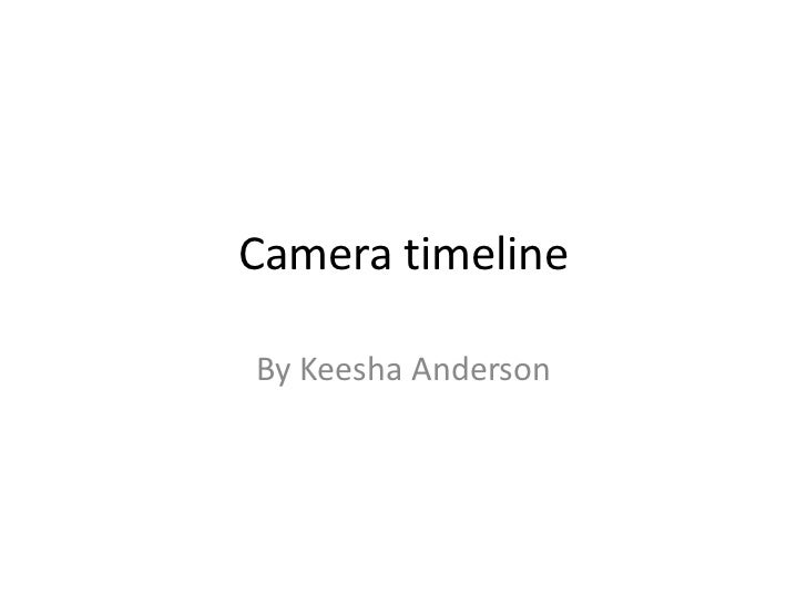 Camera timeline<br />By Keesha Anderson<br />