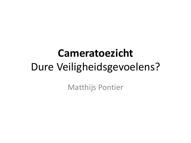 Cameratoezicht Dure Veiligheidsgevoelens? Matthijs Pontier