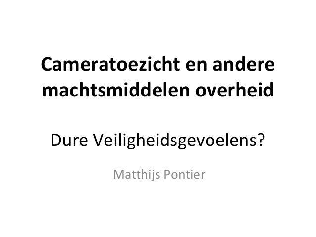 Cameratoezicht en andere machtsmiddelen overheid Dure Veiligheidsgevoelens? Matthijs Pontier