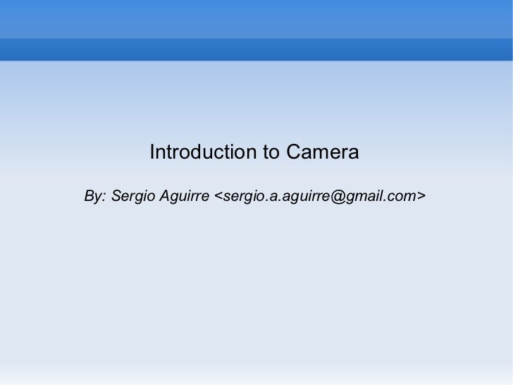 Introduction to CameraBy: Sergio Aguirre <sergio.a.aguirre@gmail.com>