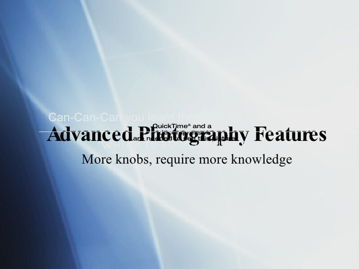 Advanced Photography Features More knobs, require more knowledge Can-Can-Can you learn the Cam-Cam-Cameras Which to Buy/Us...