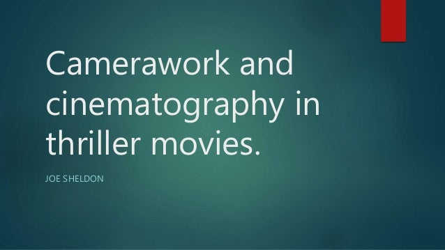Camerawork and cinematography in thriller movies. JOE SHELDON
