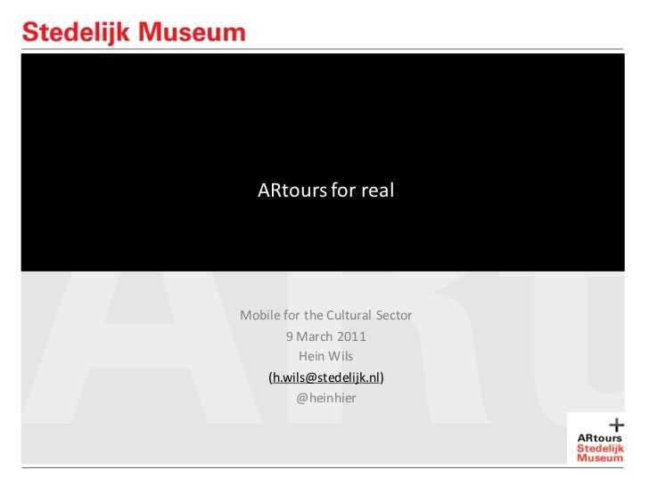 ARtours for realMobile for the Cultural Sector        9 March 2011          Hein Wils   (h.wils@stedelijk.nl)          @he...