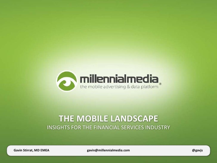 THE MOBILE LANDSCAPE                    INSIGHTS FOR THE FINANCIAL SERVICES INDUSTRYGavin Stirrat, MD EMEA            gavi...
