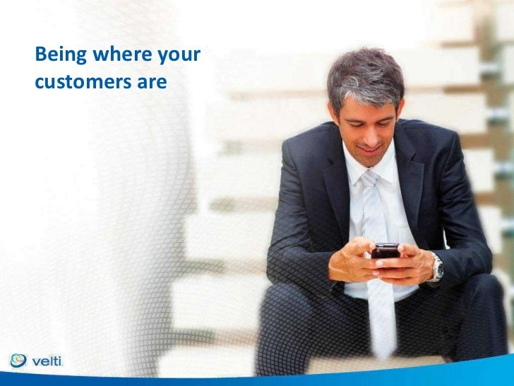 Being where yourcustomers are