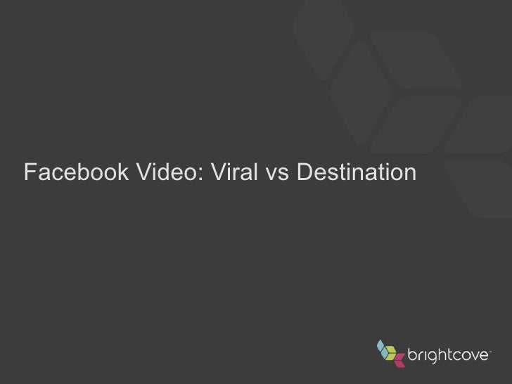 Facebook Video: Viral vs Destination