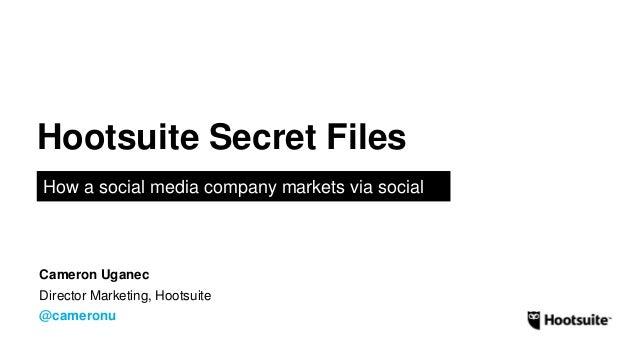 Hootsuite Secret Files: How a Social Media Company Markets via Social - Cameron Uganec