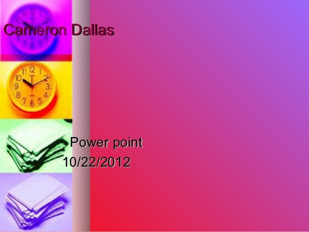 Cameron Dallas        Power point       10/22/2012