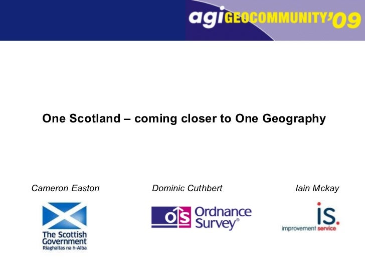 One Scotland – coming closer to One Geography Dominic Cuthbert Cameron Easton Iain Mckay