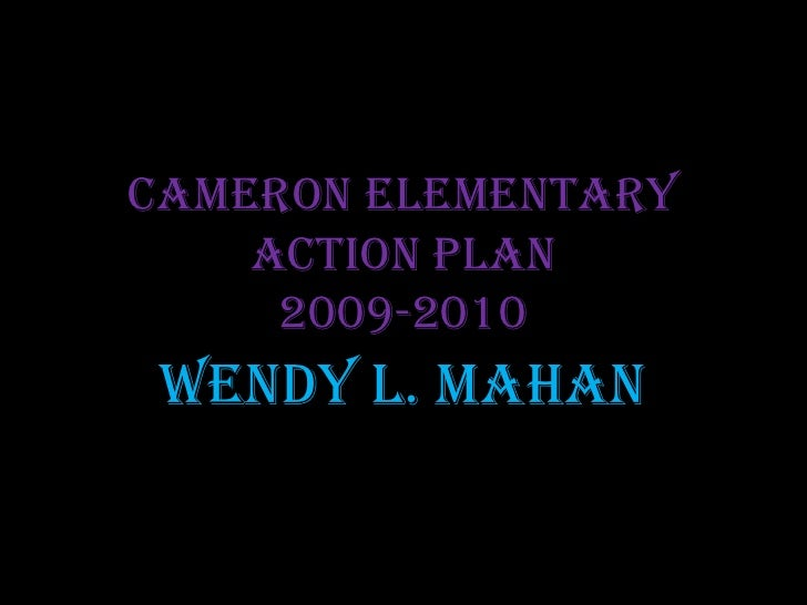 Cameron Elementary Action Plan2009-2010<br />Wendy L. Mahan<br />