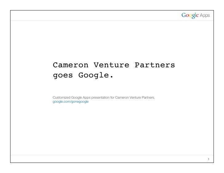 Cameron Venture Partners goes Google.  CustomizedGoogleAppspresentationforCameron Venture Partners. google.com/gonego...