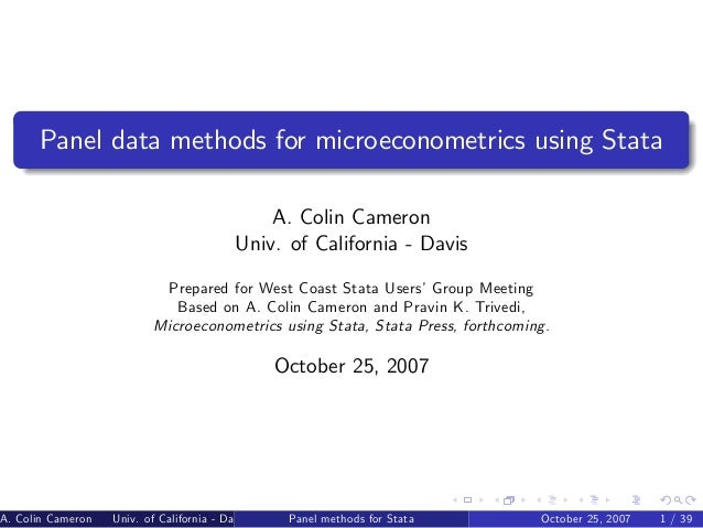 Panel data methods for microeconometrics using Stata A. Colin Cameron Univ. of California - Davis Prepared for West Coast ...