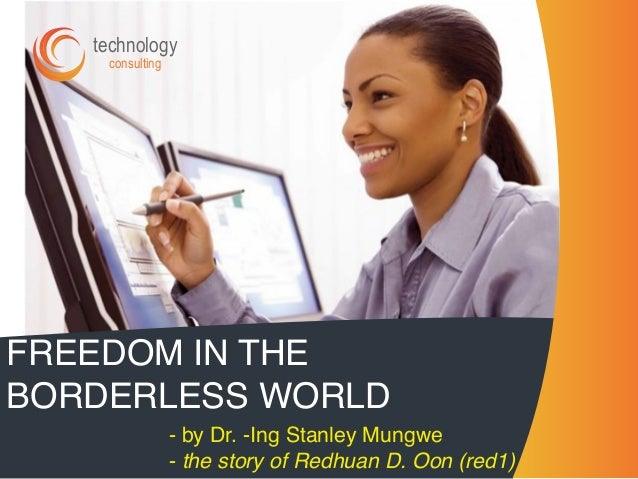 FREEDOM IN THE BORDERLESS WORLD - by Dr. -Ing Stanley Mungwe - the story of Redhuan D. Oon (red1) consulting technology